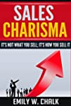Sales Charisma: It's Not What You Sel...