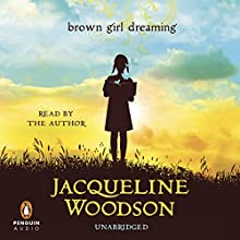 Brown Girl Dreaming (       UNABRIDGED) by Jacqueline Woodson Narrated by Jacqueline Woodson