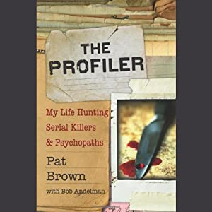 The Profiler: My Life Hunting Serial Killers and Psychopaths | [Pat Brown, Bob A. Andelman]