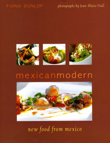 Mexican Modern: New Food from Mexico by Fiona Dunlop