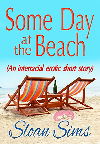 Sloan Sims - Some Day at the Beach: an interracial erotic short story