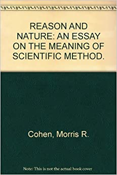 reason and nature an essay on the meaning of scientific method This paper addresses the question of what the nature of science teaching and   concepts, scientific reasoning, the nature of science, and doing science  in the  process of teaching and learning, these are inseparable, but here i discuss them .