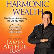 Harmonic Wealth: The Secret of Attracting the Life You Want | [James Arthur Ray]