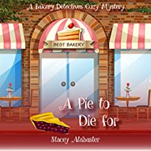 A Pie to Die For: A Bakery Detectives Cozy Mystery, Volume 1 | Livre audio Auteur(s) : Stacey Alabaster Narrateur(s) : Jennifer Groberg