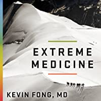 Extreme Medicine: How Exploration Transformed Medicine in the Twentieth Century (       UNABRIDGED) by Kevin Fong Narrated by Jonathan Cowley