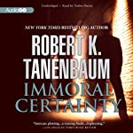 Immoral Certainty: Butch Karp and Marlene Ciampi, Book 3 (       UNABRIDGED) by Robert K. Tanenbaum Narrated by Traber Burns