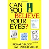 Can You Believe Your Eyes?: Over 250 Illusions and Other Visual Odditiesvon &#34;J. Richard Block&#34;