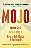 Mojo: How to Get It, How to Keep It, How to Get It Back When You Lose It