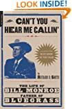 Can't You Hear Me Callin': The Life of Bill Monroe, Father of Bluegrass