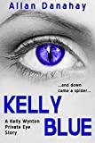Kelly Blue: ....and down came a spider.... (Kelly Wynton Private Eye Book 1)