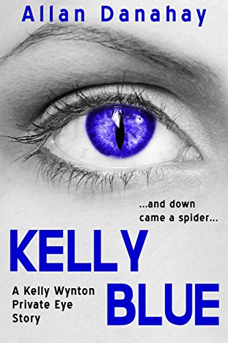 Free Kindle Book : Kelly Blue: ....and down came a spider.... (Kelly Wynton Private Eye Book 1)