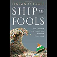 Ship of Fools: How Stupidity and Corruption Sank the Celtic Tiger (       UNABRIDGED) by Fintan O'Toole Narrated by Roger Clark