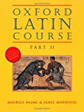 Oxford Latin Course, Part 2, 2nd Edition (Pt.2) (Latin Edition) (019912227X) by Maurice Balme