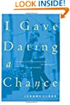 I Gave Dating a Chance: A Biblical Pe...