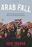 img - for Arab Fall: How the Muslim Brotherhood Won and Lost Egypt in 891 Days book / textbook / text book