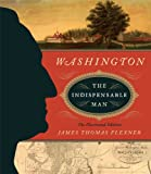 img - for Washington: The Indispensable Man: The Illustrated Edition (The Illustrated Editions) book / textbook / text book