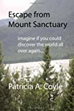 img - for Escape from Mount Sanctuary: Imagine if you could discover the world all over again... book / textbook / text book