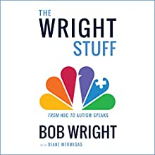 The Wright Stuff: From NBC to Autism Speaks Audiobook by Bob Wright, Diane Mermigas Narrated by Hillary Huber, Kevin Pariseau