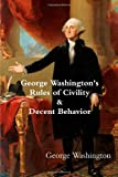 George Washingtons Rules of Civility & Decent Behavior