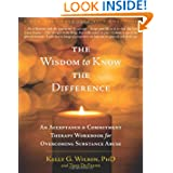 The Wisdom to Know the Difference: An Acceptance and Commitment Therapy Workbook for Overcoming Substance Abuse...