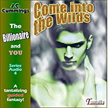 Come into the Wilds: A Tantalizing Guided Fantasy: The Billionaire and You, Book 3 (       UNABRIDGED) by J.C. Cummings Narrated by Quinn Bernard