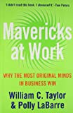 Mavericks at Work: Why the Most Original Minds in Business Win (0007257473) by Taylor, William