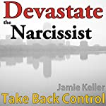 Devastate the Narcissist: Take Back Control: Transcend Mediocrity, Book 172 | Jamie Keller