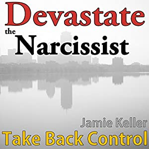 Devastate the Narcissist: Take Back Control Audiobook