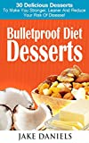 Bulletproof Diet Desserts: 30 Delicious Desserts To Make You Stronger, Leaner And Reduce Your Risk Of Disease!