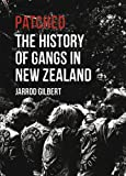 Jarrod Gilbert Patched: The History of Gangs in New Zealand
