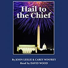 Hail to the Chief Audiobook by John Leslie, Carey Winfrey Narrated by David Wood