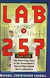 Lab 257: The Disturbing Story of the Government's Secret Plum Island Germ Laboratory