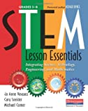 STEM Lesson Essentials Grades 3-8: Integrating Science Technology Engineering and Mathematics