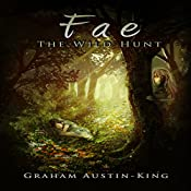 Fae - The Wild Hunt: Riven Wyrde Saga, Book 1 | Graham Austin-King