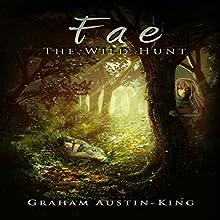 Fae - The Wild Hunt: Riven Wyrde Saga, Book 1 Audiobook by Graham Austin-King Narrated by Jonny McPherson