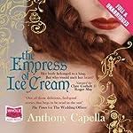 The Empress of Ice Cream   Anthony Capella