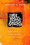img - for The Art of Helping Others: How Artists Can Serve God and Love the World book / textbook / text book