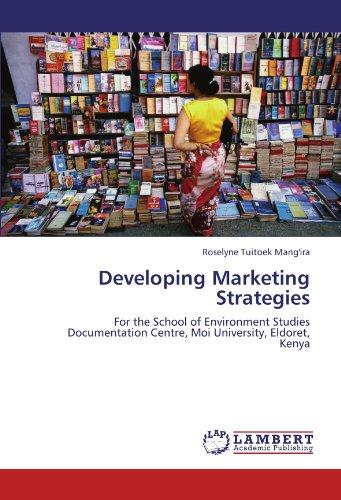 Developing Marketing Strategies: For the School of Environment Studies Documentation Centre, Moi University, Eldoret, Kenya