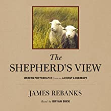 The Shepherd's View: Modern Photographs from an Ancient Landscape Audiobook by James Rebanks Narrated by Bryan Dick
