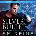 Silver Bullet: Preternatural Affairs, Book 2 Audiobook by SM Reine Narrated by Jeffrey Kafer