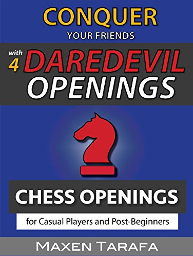 Chess: Conquer your Friends with 4 Daredevil Openings: A Cheat Sheet for Casual Players and Post-Beginners (The Skill Artist's Guide to Chess Book 2)