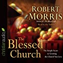 The Blessed Church (       UNABRIDGED) by Robert Morris Narrated by Robert Morris
