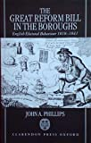 John A. Phillips The Great Reform Bill in the Boroughs: English Electoral Behaviour 1818-1841: English Electoral Behaviour, 1818-41
