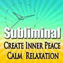 Create Inner Peace Subliminal: Calm-Relaxation-Deep Meditation-Sleep & Liberate The Spirit Binaural Beats-Calming Solfeggio Tones  by Subliminal Hypnosis
