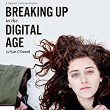 Breaking Up in the Digital Age (       UNABRIDGED) by Ryan O'Connell Narrated by Kaleo Griffith