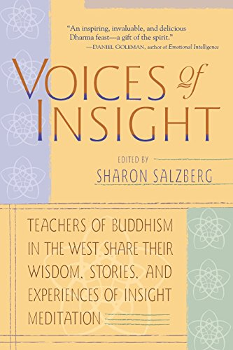 Voices of Insight: Teachers of Buddhism in the West Share Their Wisdom, Stories and Experiences of Insight Meditation