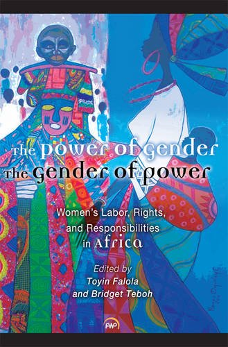 The Power of Gender, the Gender of Power: Women's Labor, Rights and Responsibility in Africa