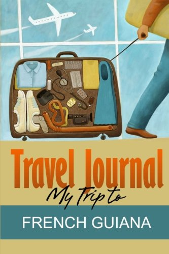Travel Journal: My Trip to French Guiana