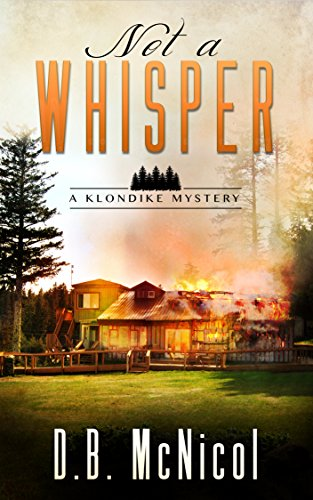 Book: Not a Whisper (Klondike Mysteries Book 1) by Donna B. McNicol