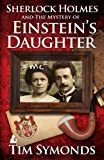 Tim Symonds Sherlock Holmes and The Mystery of Einstein's Daughter